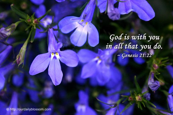 God is with you in all that you do. ~ Genesis 21:22