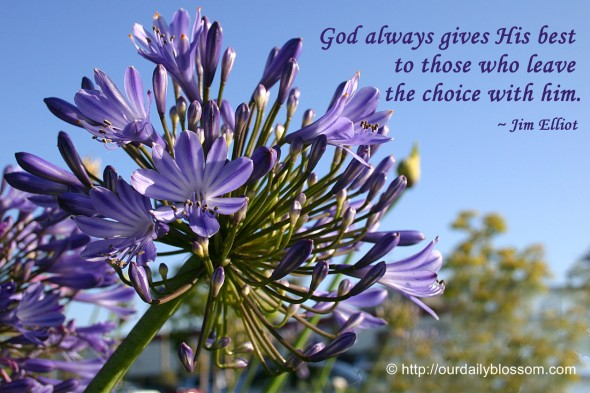 God always gives His best to those who leave the choice with Him. ~ Jim Elliot