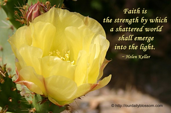 Faith is the strength by which a shattered world shall emerge into the light. ~ Helen Keller