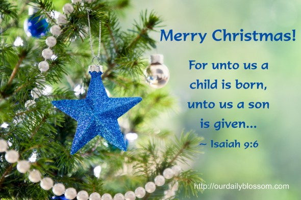 For unto us a child is born, unto us a son is given. ~ Isaiah 9:6
