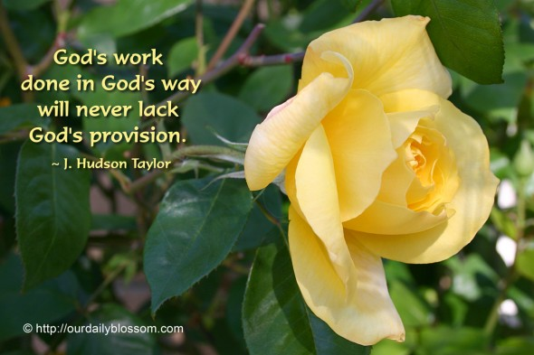 God's work done in God's way will never lack God's provision. ~ J. Hudson Taylor