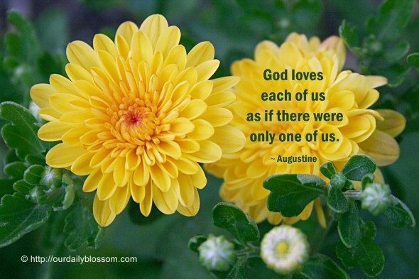 God loves each of us as if there were only one of us. ~ Augustine